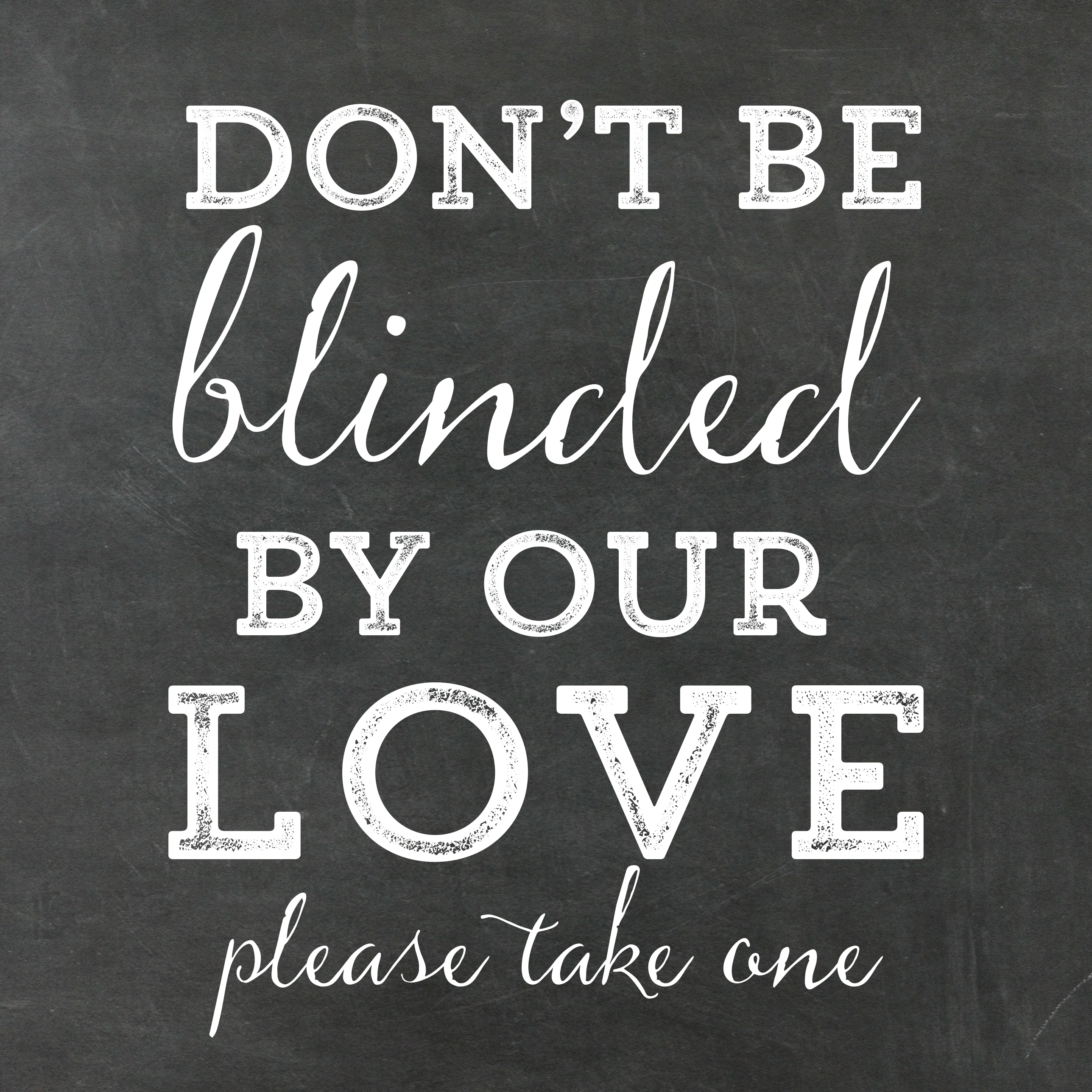 image relating to Free Printable Please Take One Sign titled Dont Be Blinded via Our Get pleasure from Chalkboard Wedding ceremony Indication Totally free